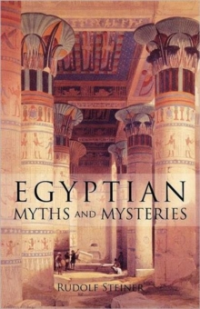 Egyptian Myths and Mysteries : Lectures by Rudolf Steiner, Paperback / softback Book