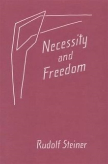 Necessity and Freedom : Five Lectures Given in Berlin Between January 25 and February 8, 1916, Paperback / softback Book