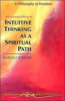 Intuitive Thinking as a Spiritual Path : Philosophy of Freedom, Paperback / softback Book