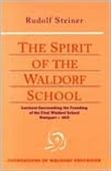 The Spirit of the Waldorf School : Lectures Surrounding the Founding of the First Waldorf School, Paperback Book