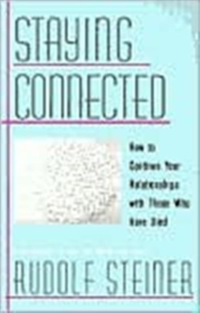 Staying Connected : How to Continue Your Relationship with Those Who Have Died, Paperback / softback Book