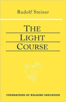 The Light Course : First Course in Natural Science; Light, Color, Sound-Mass, Electricity, Magnetism, Paperback / softback Book