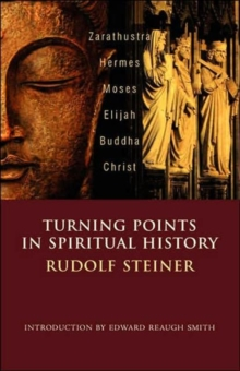 Turning Points in History : Zarathustra, Hermes, Moses, Elijah, Buddha, Christ, Paperback / softback Book