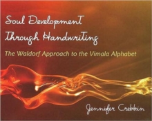 Soul Development Through Handwriting : The Waldorf Approach to the Vimala Alphabet, Paperback / softback Book