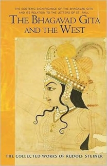 The Bhagavad Gita and the West : The Esoteric Significance of the Bhagavad Gita and Its Relation to the Epistles of Paul, Paperback / softback Book