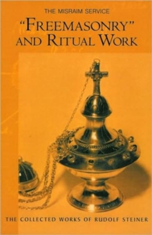 """Freemasonary"" and Ritual Work : The Misraim Service - Texts and Documents from the Cognitive-Ritual Section of the Esoteric School 1904-1919, Paperback / softback Book"