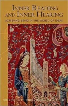 Inner Reading and Inner Hearing : Achieving Being in the World of Ideas, Paperback / softback Book