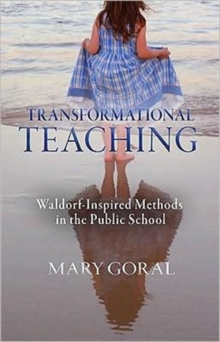 Transformational Teaching : Waldorf-Inspired Methods in the Public School, Spiral bound Book
