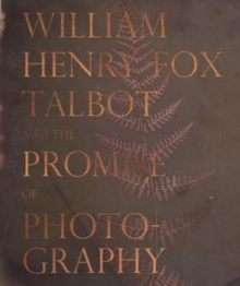 William Henry Fox Talbot and the Promise of Photography, Hardback Book