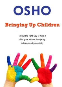 Bringing Up Children : about the right way to help a child grow without interfering in his natural potentiality, EPUB eBook