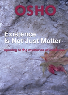 Existence Is Not Just Matter : opening to the mysteries of existence, EPUB eBook