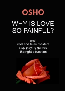 Why Is Love So Painful? : and: real and false masters - stop playing games - the right education, EPUB eBook