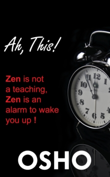 Ah This! : Zen Is Not a Teaching, Zen Is an Alarm to Wake You Up!, EPUB eBook