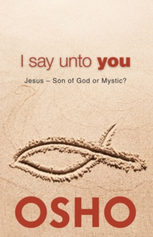 I Say Unto You : Jesus: Son of God or Mystic?, EPUB eBook