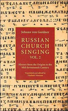 Russian Church Singing : Ancient Chant and Early Polyphony v. 2, Paperback / softback Book