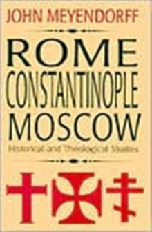 Rome, Constantinople, Moscow : Historical and Theological Studies, Paperback / softback Book