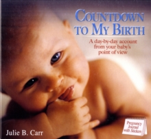 Countdown to My Birth : A Day by Day Account, from Your Baby's Point of View, Paperback Book