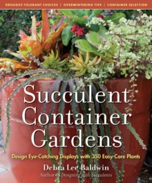 Succulent Container Gardens : Design Eye-Catching Displays with 350 Easy-Care Plants, Hardback Book