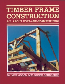 Timber Frame Construction : All About Post and Beam Building, Paperback / softback Book