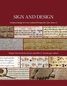 Sign and Design - Script as Image in Cross-Cultural Perspective (300'1600 Ce), Hardback Book