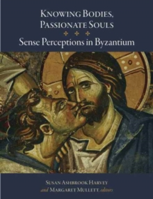 Knowing Bodies, Passionate Souls - Sense Perceptions in Byzantium, Hardback Book