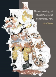 The Archaeology of Mural Painting at Panamarca, Peru, Paperback Book