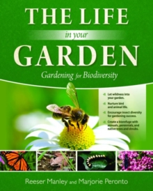 The Life In Your Garden : Gardening for Biodiversity, Hardback Book