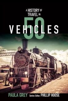A Story of Travel in 50 Vehicles : From Shoes to Space Shuttles, Paperback / softback Book