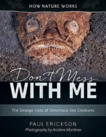 Don't Mess with Me : The Strange Lives of Venomous Sea Creatures, Hardback Book
