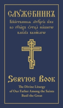The Divine Liturgy of Our Father Among the Saints Basil the Great : Parallel Slavonic-English Text, Hardback Book