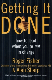 Getting It Done : How to Lead When You're Not in Charge, Paperback Book