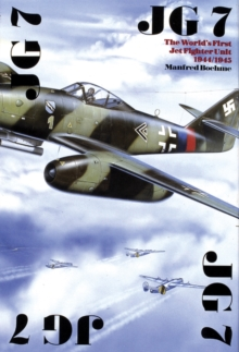 JG 7 : The World's First Jet Fighter Unit 1944/1945, Hardback Book