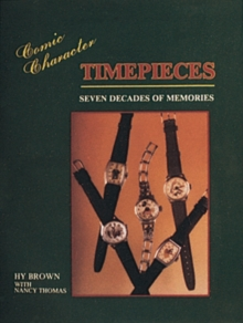 Comic Character Timepieces : Seven Decades of Memories, Hardback Book