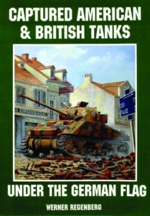 Captured American and British Tanks Under the German Flag, Paperback / softback Book