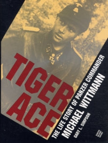 Tiger Ace : Life Story of Panzer Commander Michael Wittmann, Hardback Book