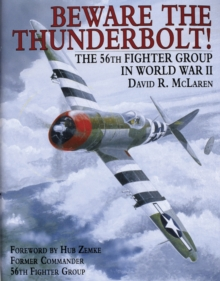 Beware the Thunderbolt! : The 56th Fighter Group in World War II, Hardback Book