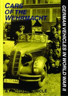 Cars of the Wehrmacht : German Vehicles in World War II, Hardback Book