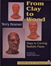 From Clay to Wood : Steps to Carving Realistic Faces, Paperback Book