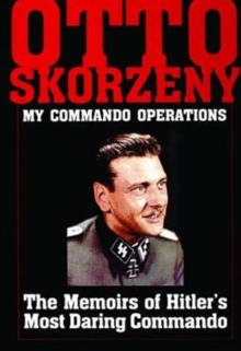 Otto Skorzeny: My Commando Operations : The Memoirs of Hitleras Most Daring Commando, Hardback Book