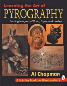 Pyrography : Learning the Art of Burning Images on Wood, Paper and Leather, Paperback Book