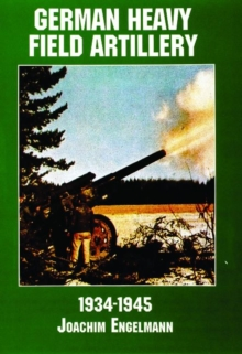 German Heavy Field Artillery in World War II, Paperback Book