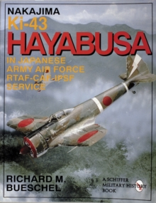 Nakajima Ki-43 Hayabusa : in Japanese Army Air Force RTAF-CAF-IPSF Service, Paperback Book