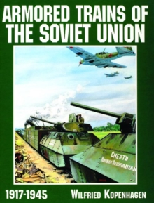 Armored Trains of the Soviet Union 1917-1945, Paperback / softback Book