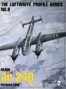 The Luftwaffe Profile Series: Number 8 : Arado Ar 240, Paperback Book