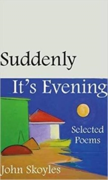 Suddenly, It's Evening : Selected Poems, Paperback / softback Book