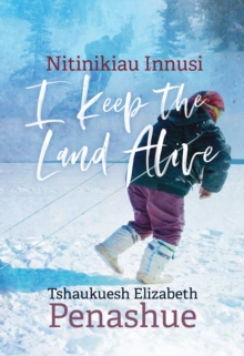 Nitinikiau Innusi : I Keep the Land Alive, PDF eBook