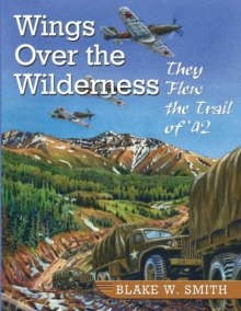 Wings Over the Wilderness : They Flew the Trail of '42, Paperback Book