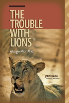 The Trouble with Lions : A Glasgow Vet in Africa, Paperback Book