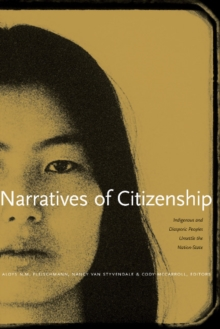 Narratives of Citizenship : Indigenous and Diasporic Peoples Unsettle the Nation-State, Paperback Book