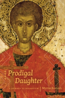 Prodigal Daughter : A Journey to Byzantium, Paperback Book